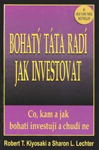 Bohatý táta radí jak investovat Robert T. Kiyosaki
