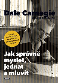 Jak správně myslet, jednat a mluvit Dale Carnegie